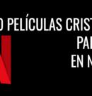 Cinco películas cristianas para ver en Netflix