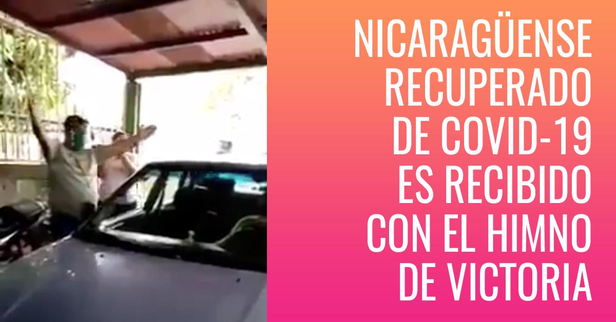 Nicaragüense recuperado del coronavirus es recibido con el himno de victoria