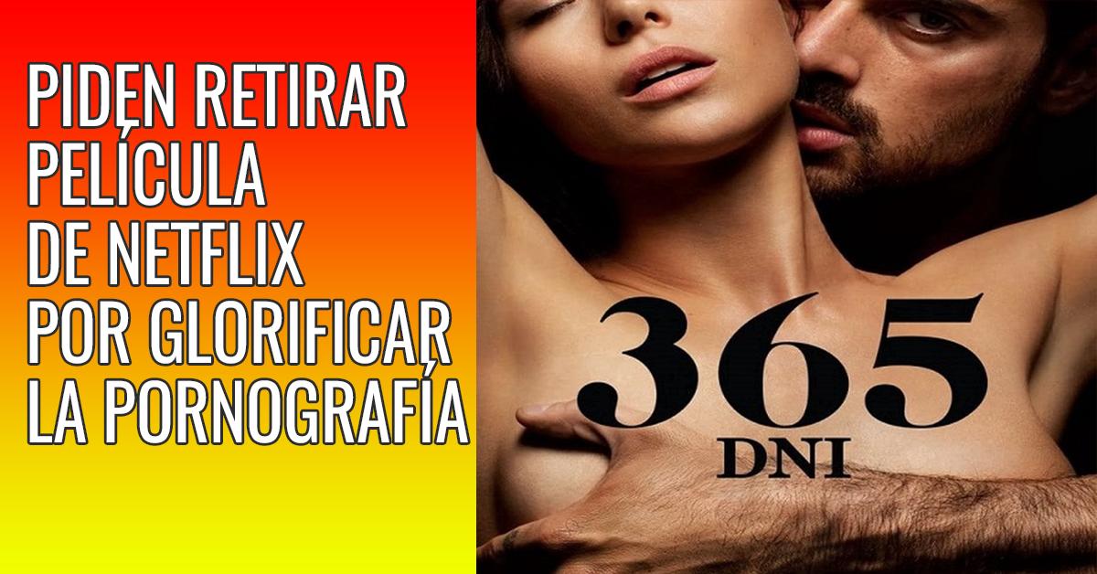 Piden retirar de netflix película 365 por exaltar la pornografía y el tráfico sexual