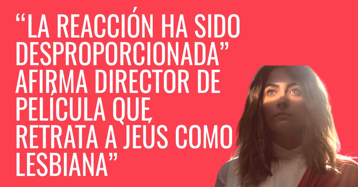 Reacción contra personaje de Jesús mujer es desproporcionada, afirma su productor