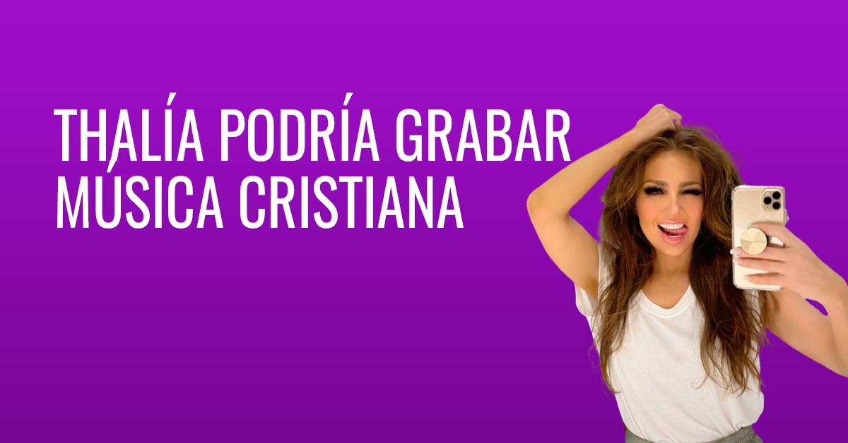 Thalía podría grabar música cristiana 2