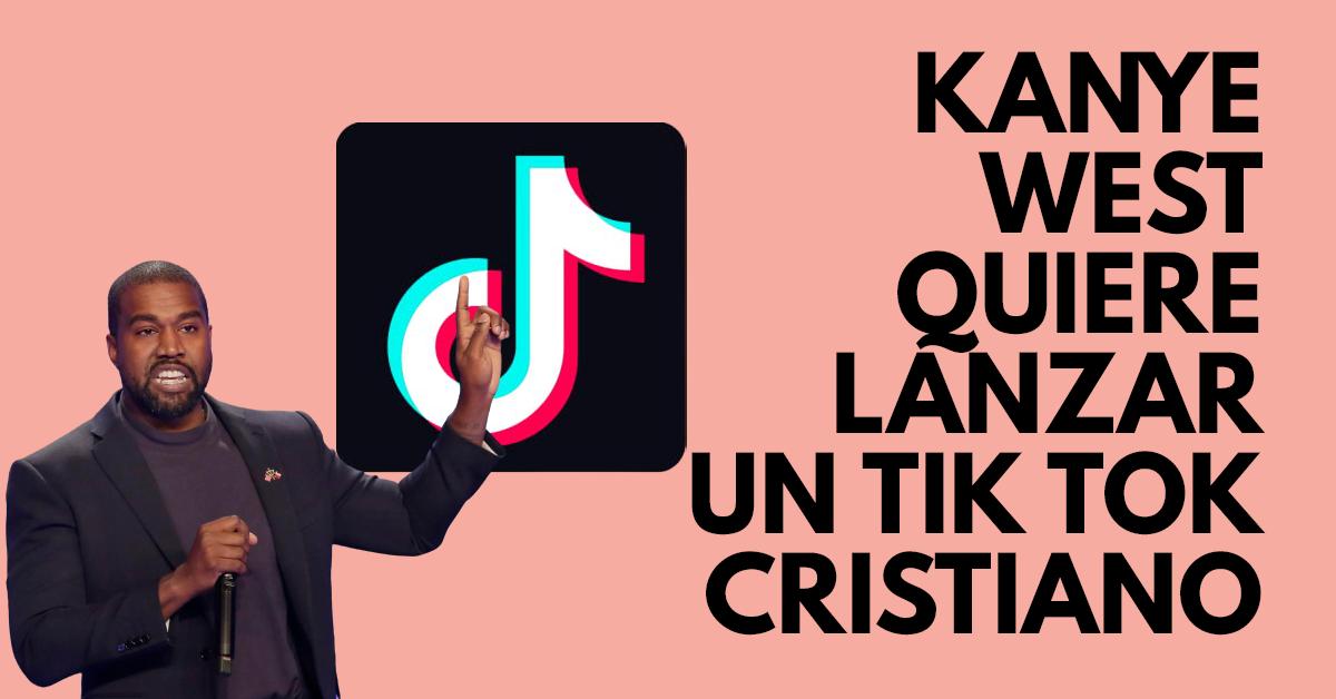 Kanye West quiere lanzar un Tik Tok cristiano