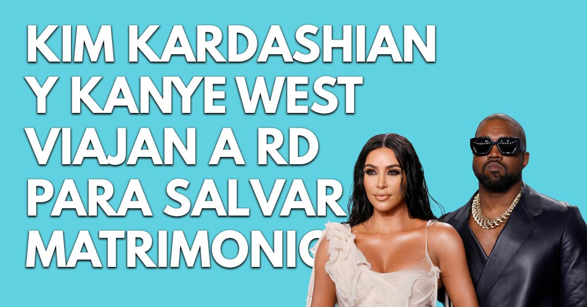 Kim Kardashian y Kanye West viajan a República Dominicana para salvar su matrimonio