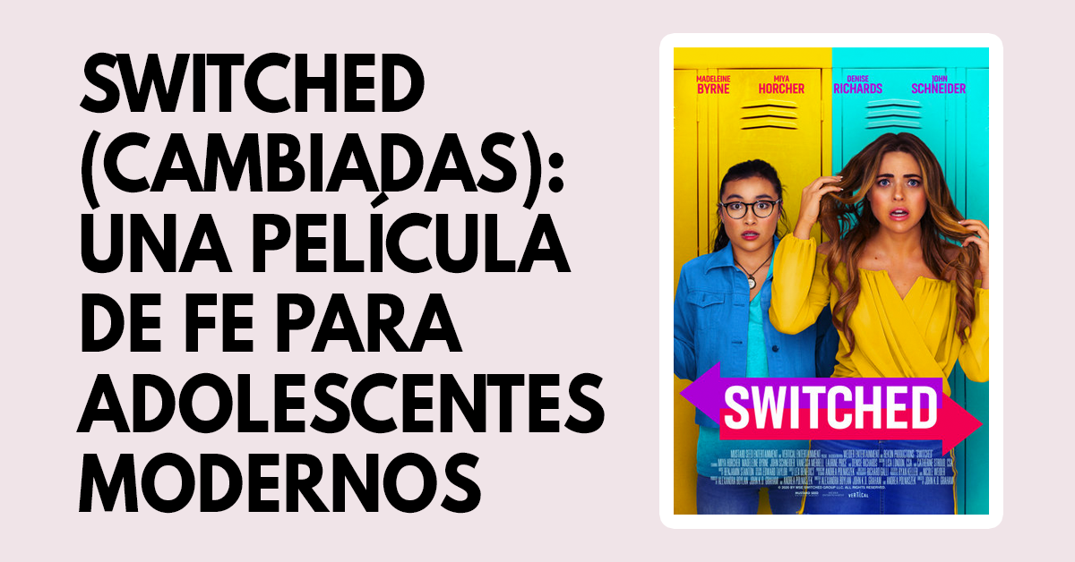 Switched (Cambiadas) Una película de fe para adeolescentes modernos