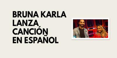 Bruna Karla lanza canción en español