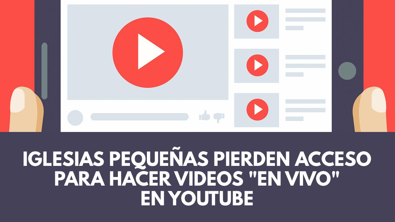 Iglesias pequeñas pierden acceso a hacer transmisiones en vivo en YouTube