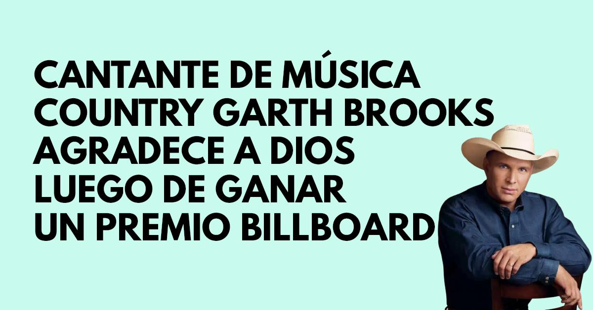Cantante de música country Garth Brooks agradece a Dios luego de ganar un premio Billboard