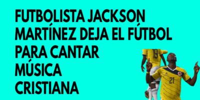 Futbolista Jackson Martínez deja el fútbol para ser cantante cristiano