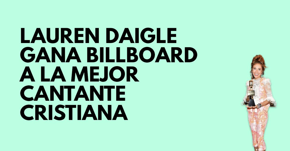 Lauren Daigle gana billboard a la mejor cantante cristiana