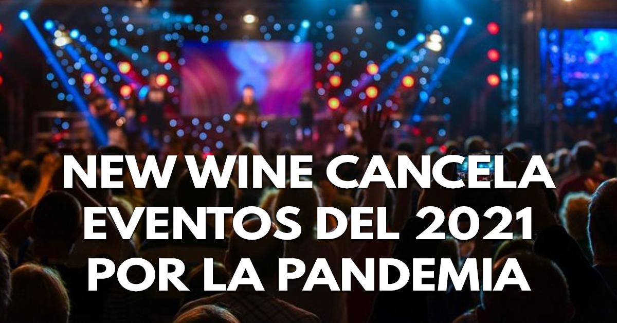 NEW WINE CANCELA EVENTOS DEL 2021 POR LA PANDEMIA