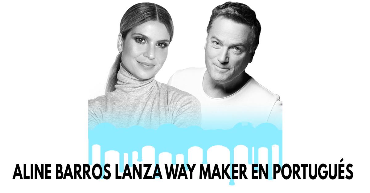 Aline Barros lanza versión de Way Maker en portugués