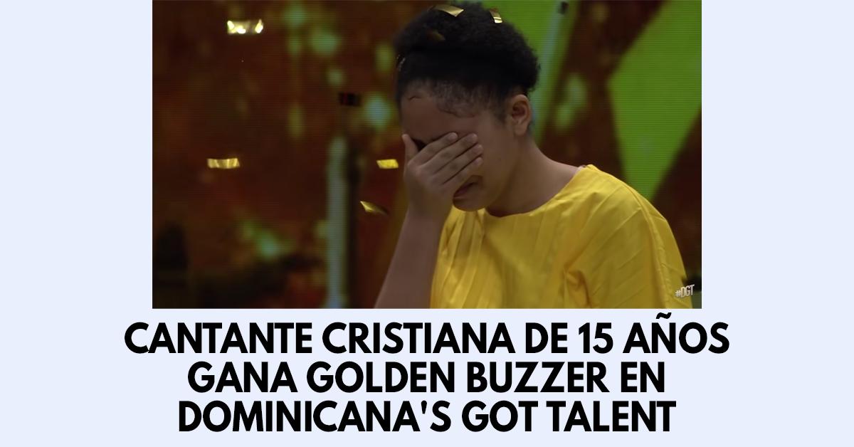 Cantante cristiana de 15 años gana Golden Buzzer en Dominicana's Got Talent