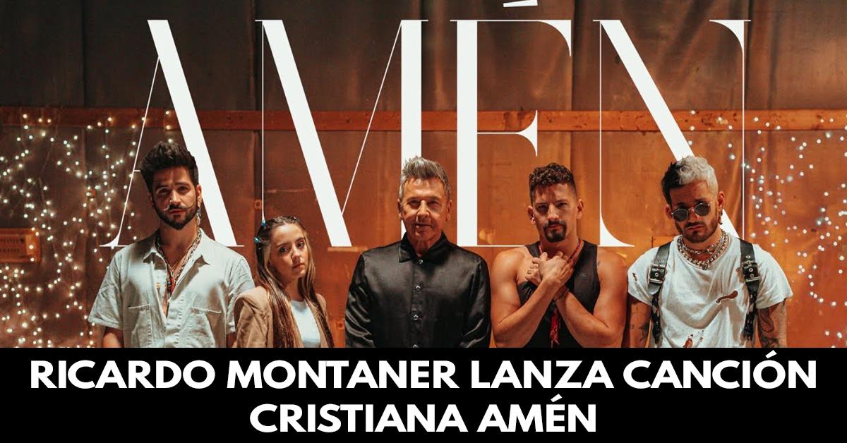 Ricardo Montaner lanza canción cristiana Amén Junto a Eva Luna y Camilo