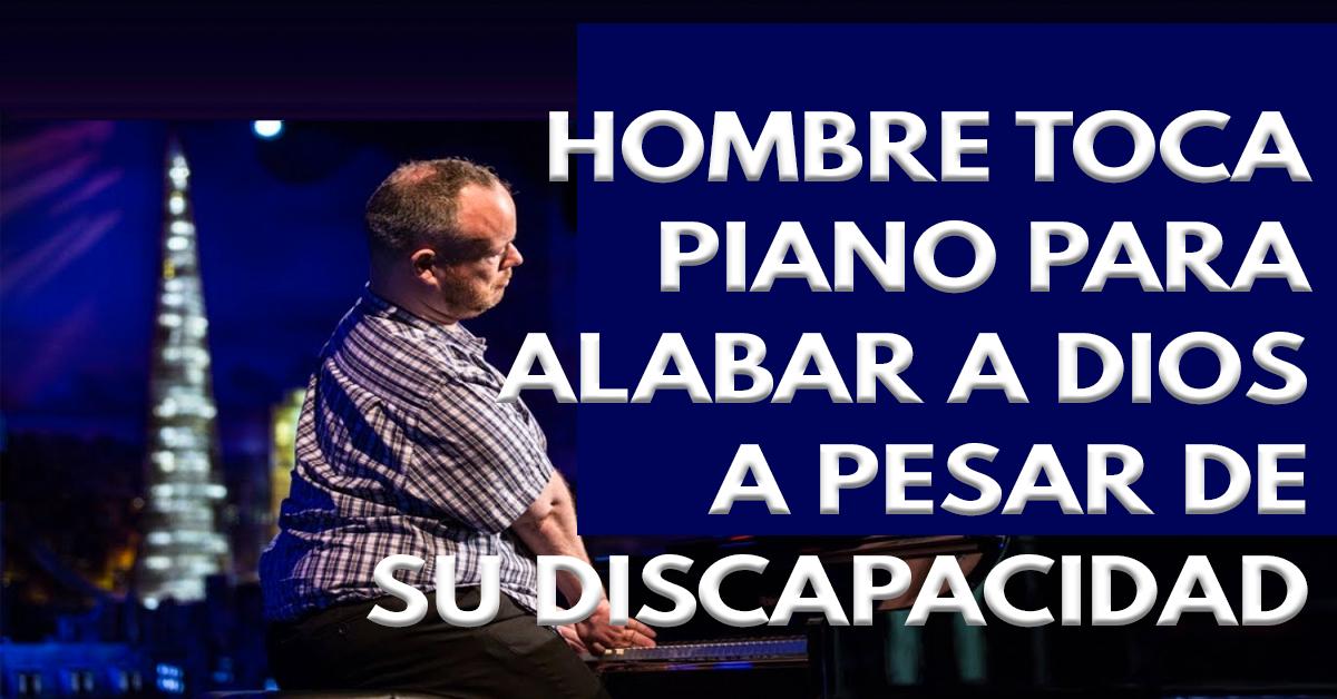 Este hombre toca el piano para alabar a Dios a pesar de su discapacidad