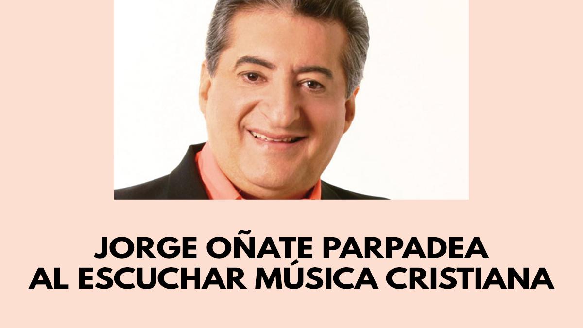 Jorge Oñate parpadea al escuchar música cristiana