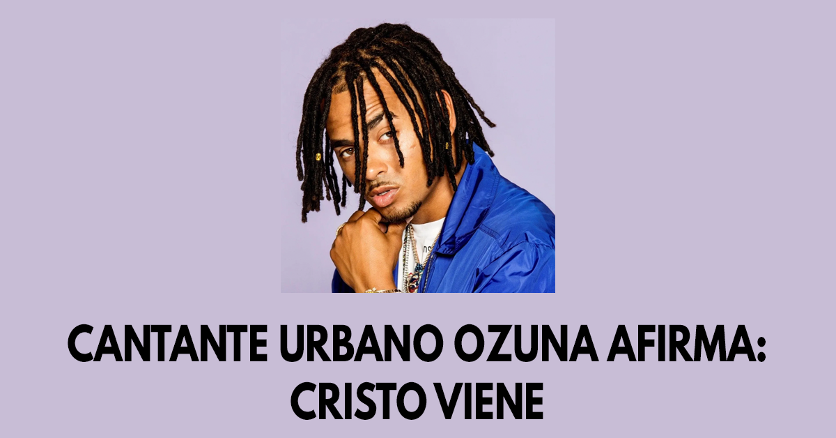 Cantante urbano Ozuna afirma que Cristo viene