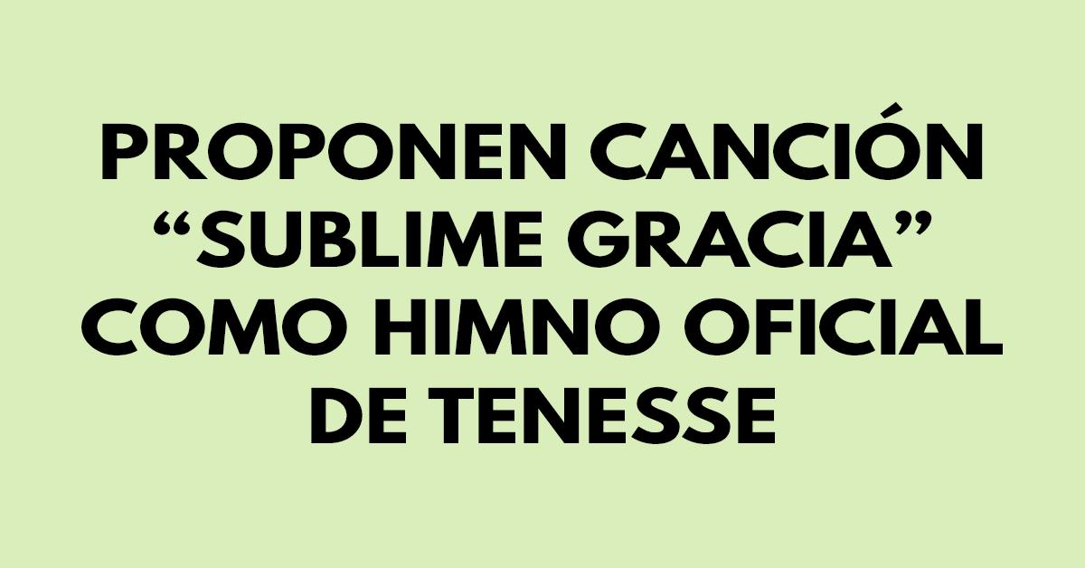 """Proponen canción """"Sublime Gracia"""" como himno oficial de Tenesse"""