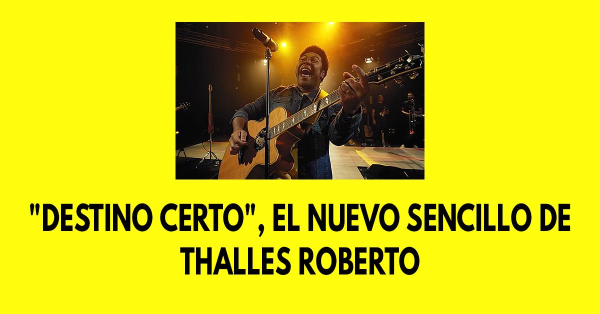 Destino Certo, el nuevo sencillo de Thalles Roberto