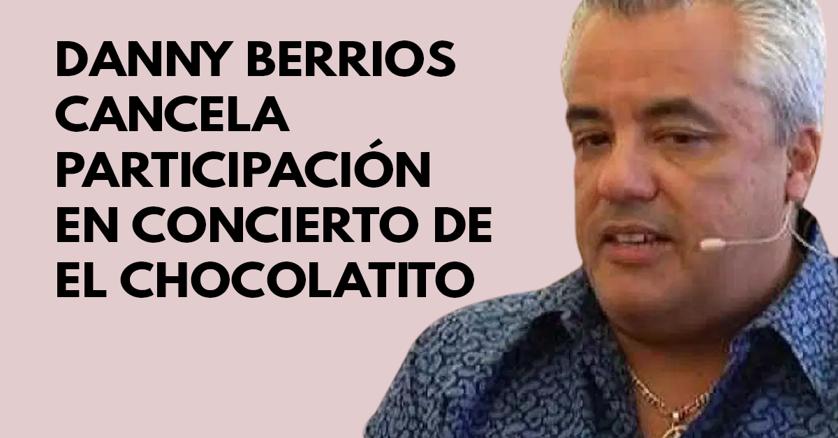 Danny Berrios cancela participación en concierto de El Chocolatito