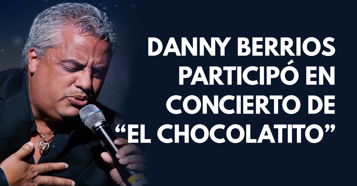 Danny Berrios participó en concierto de El Chocolatito