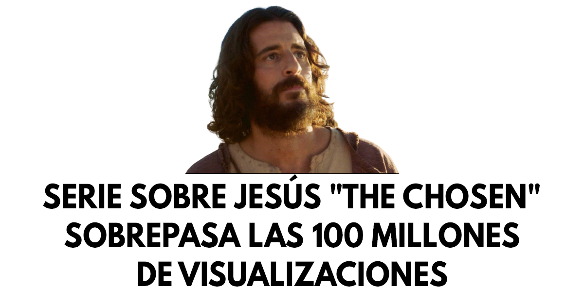 Serie sobre Jesús The Chosen sobrepasa las 100 millones de visualizaciones