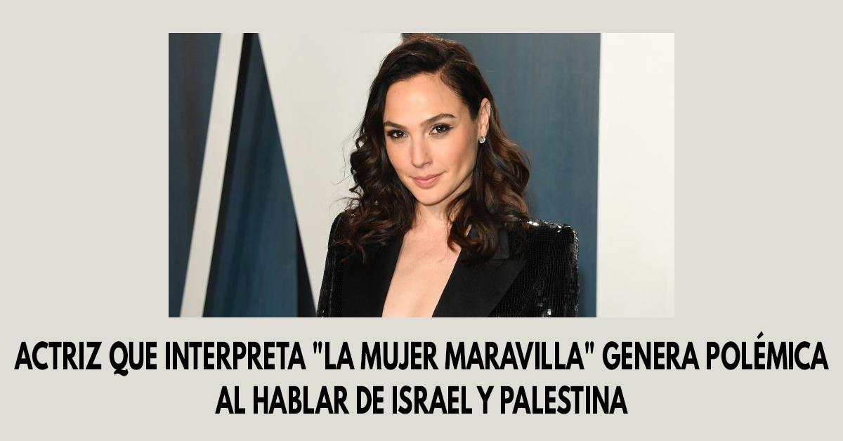 Actriz que interpreta La mujer maravilla genera polémica al hablar de Israel y Palestina