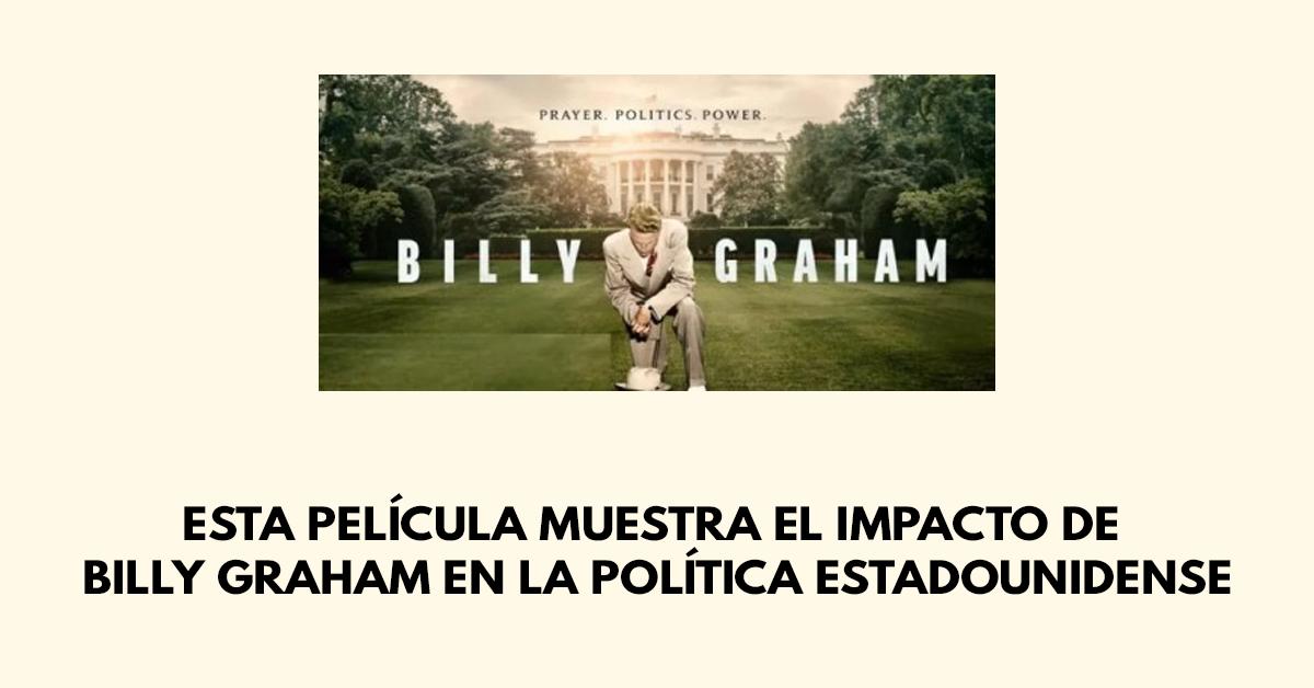 Esta película muestra el impacto de Billy Graham en la política estadounidense
