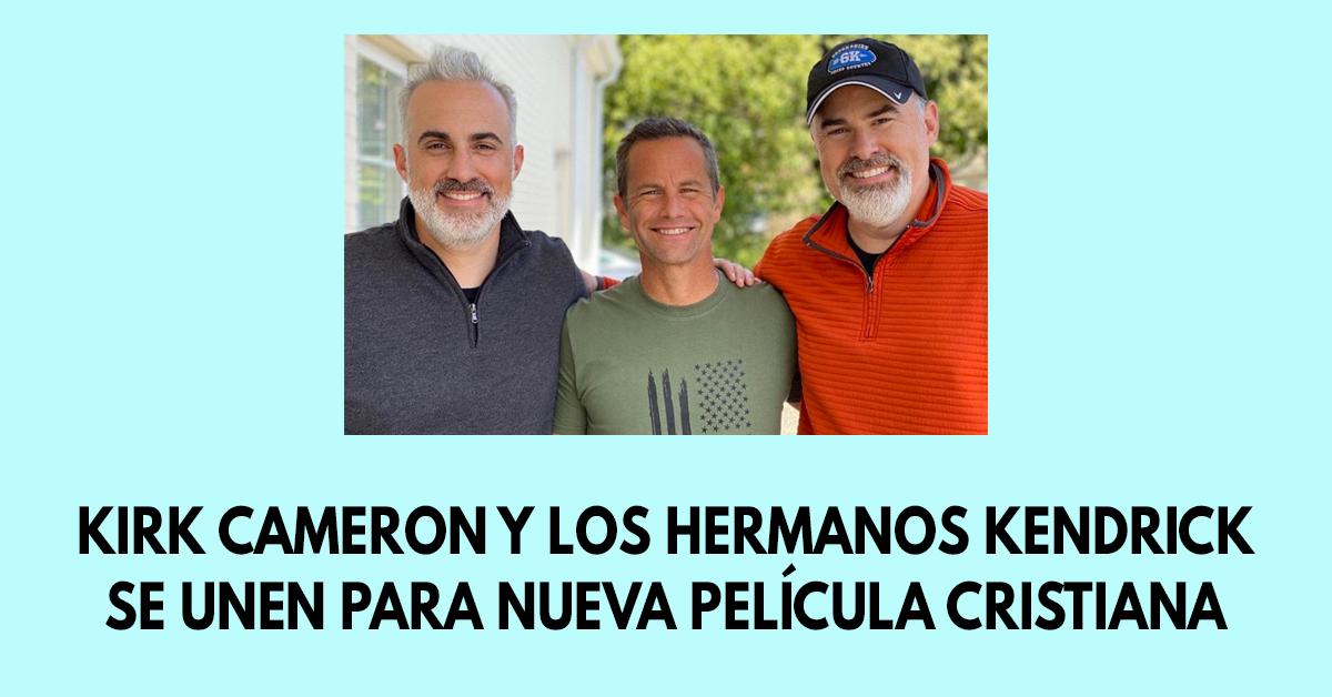 Kirk Cameron y los hermanos Kendrick se unen para nueva película cristiana