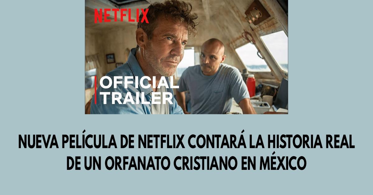 Nueva película de Netflix contará la historia real de un orfanato cristiano en México