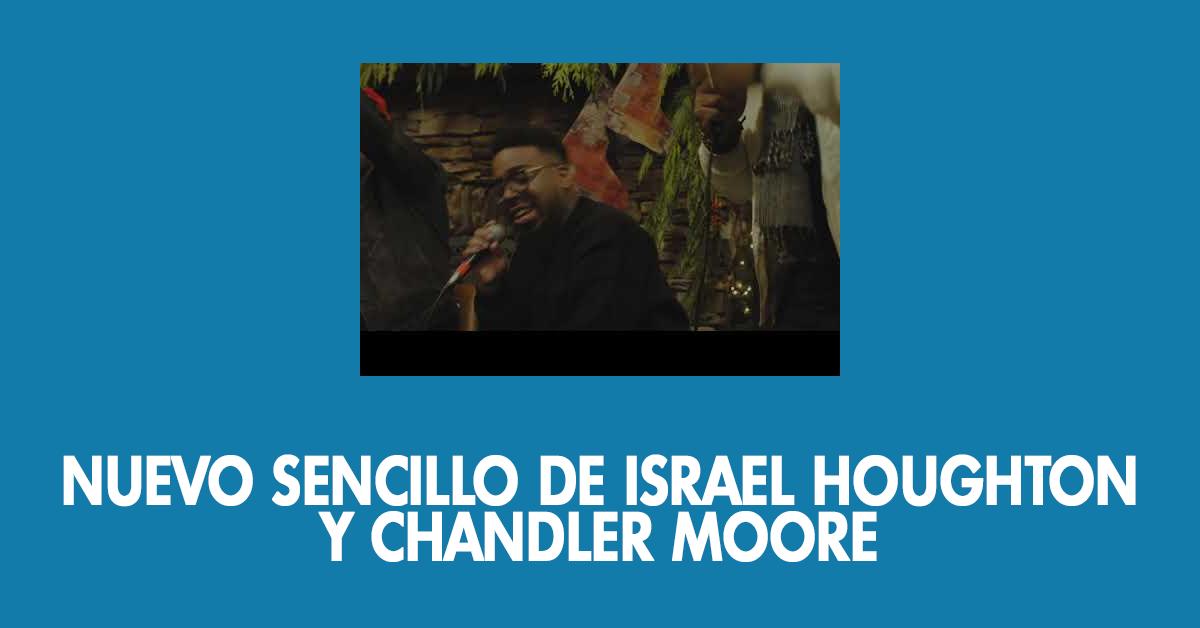 Nuevo sencillo de Israel Houghton y Chandler Moore