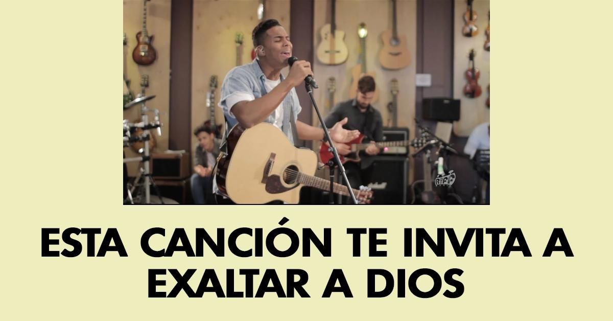 Esta canción te invita a exaltar a Dios