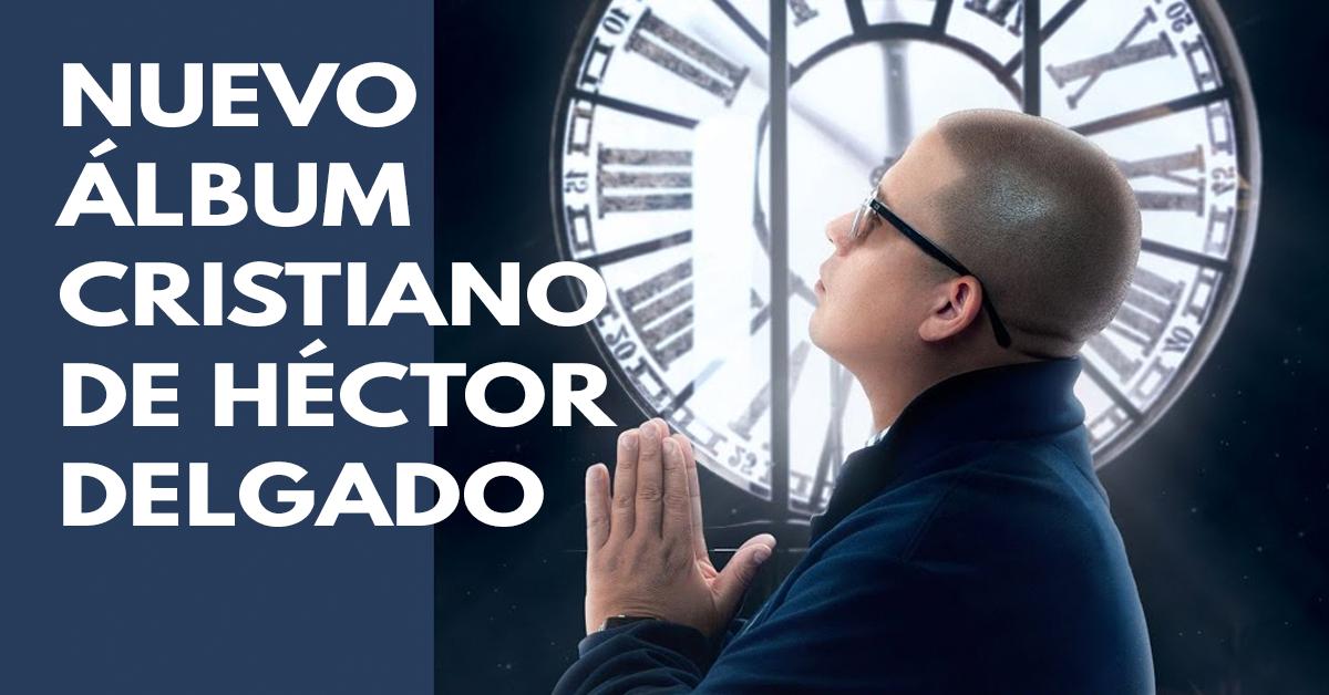 Hector Delgado regresa a la música con nuevo disco cristiano