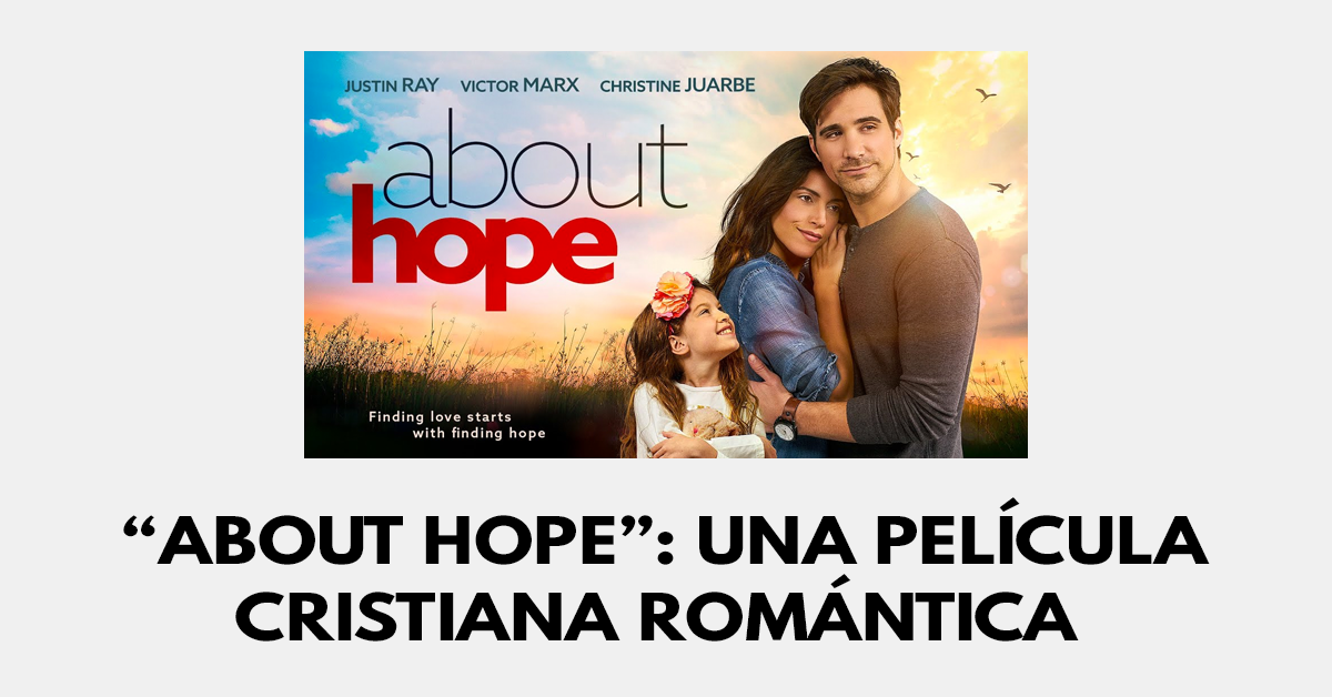 Una película cristiana romántica- About Hope