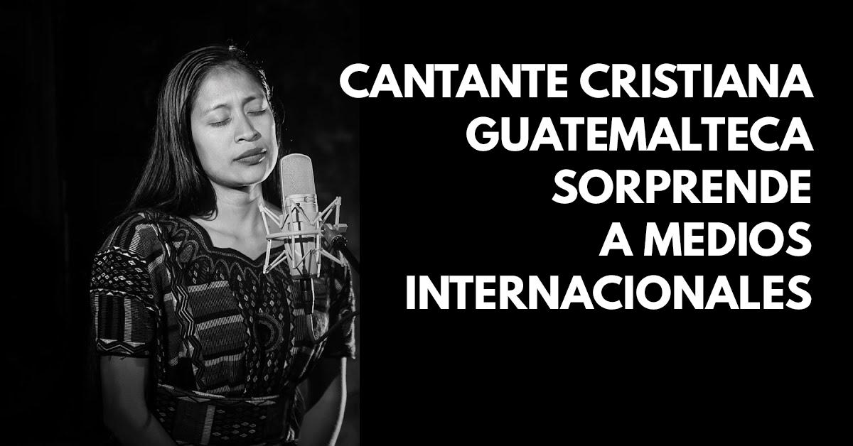 Cantante cristiana guatemalteca sorprende a medios internacionales