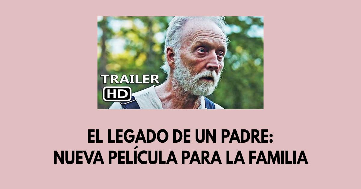 El legado de un padre: Nueva película para la familia