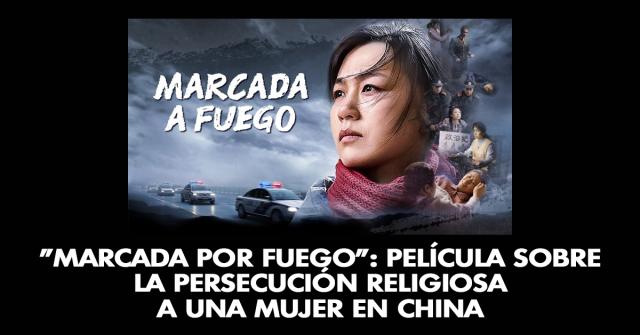 Marcada por fuego: Película sobre la persecución religiosa a una mujer en China