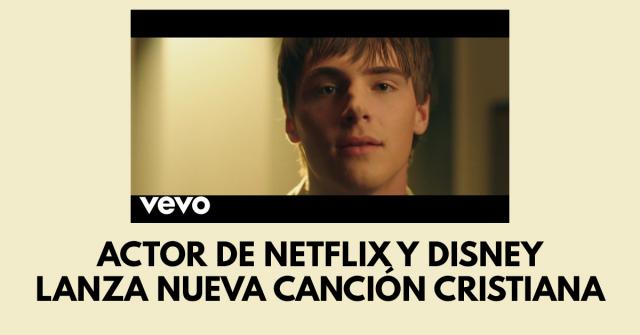 Actor de Netflix y Disney lanza nueva canción cristiana
