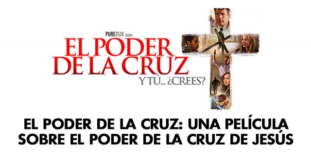 El poder de la cruz- Una película sobre el poder de la cruz de Jesús