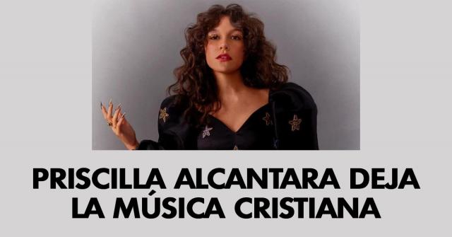 Priscilla Alcantara deja la música cristiana
