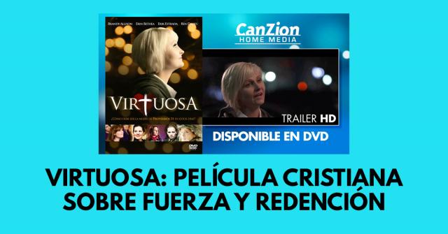 Virtuosa: Película cristiana sobre fuerza y redención