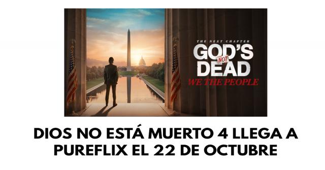 Dios no está muerto 4 llega a PureFlix el 22 de octubre