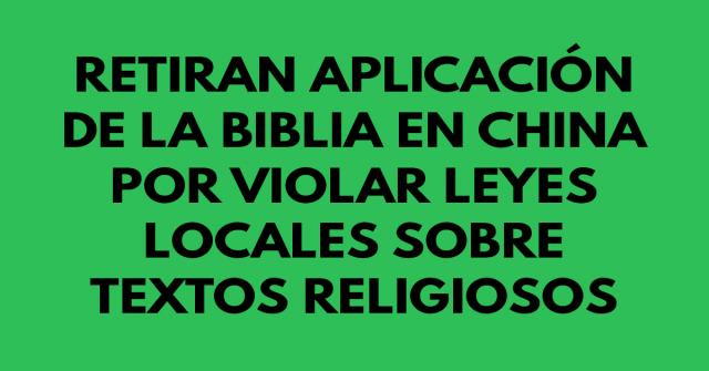 Retiran aplicación de la Biblia en China por violar leyes locales sobre textos religiosos